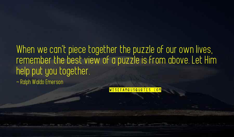 Best Ralph Quotes By Ralph Waldo Emerson: When we can't piece together the puzzle of