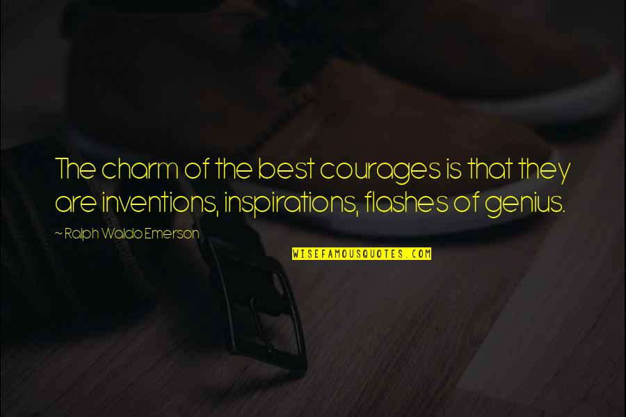 Best Ralph Quotes By Ralph Waldo Emerson: The charm of the best courages is that