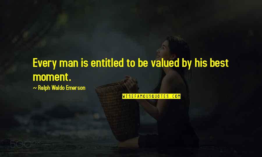 Best Ralph Quotes By Ralph Waldo Emerson: Every man is entitled to be valued by