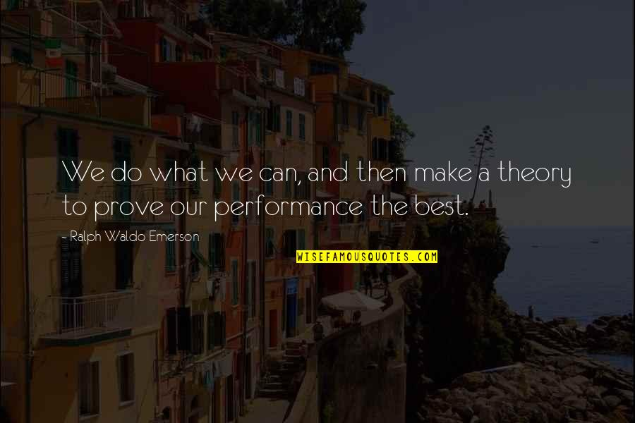 Best Ralph Quotes By Ralph Waldo Emerson: We do what we can, and then make