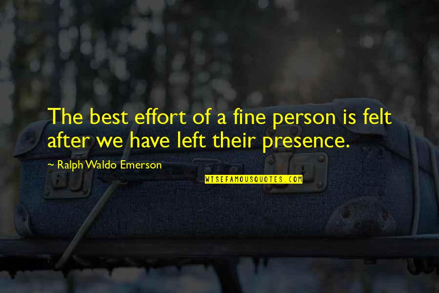 Best Ralph Quotes By Ralph Waldo Emerson: The best effort of a fine person is