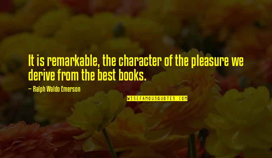 Best Ralph Quotes By Ralph Waldo Emerson: It is remarkable, the character of the pleasure