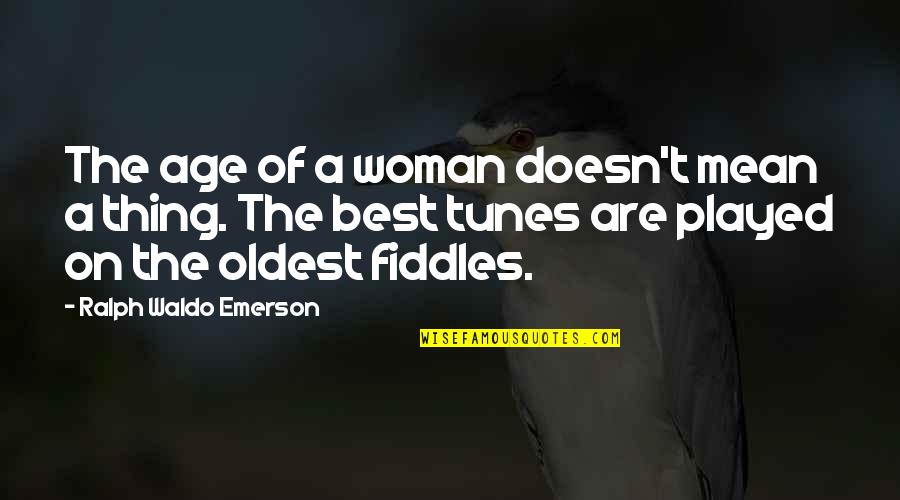 Best Ralph Quotes By Ralph Waldo Emerson: The age of a woman doesn't mean a