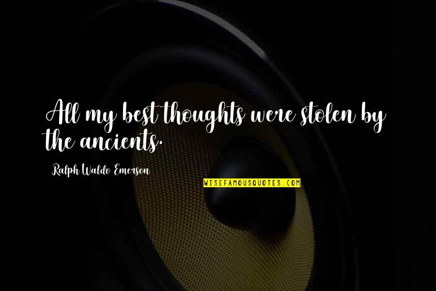 Best Ralph Quotes By Ralph Waldo Emerson: All my best thoughts were stolen by the