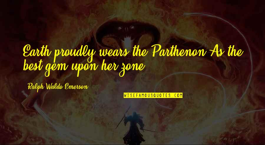 Best Ralph Quotes By Ralph Waldo Emerson: Earth proudly wears the Parthenon As the best
