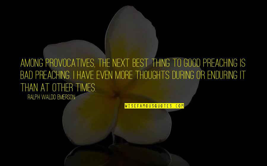 Best Ralph Quotes By Ralph Waldo Emerson: Among provocatives, the next best thing to good