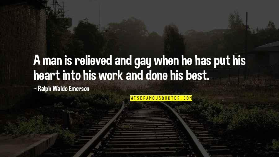Best Ralph Quotes By Ralph Waldo Emerson: A man is relieved and gay when he