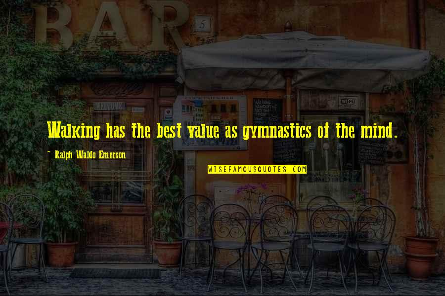 Best Ralph Quotes By Ralph Waldo Emerson: Walking has the best value as gymnastics of