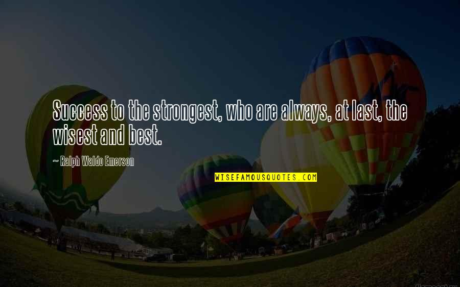 Best Ralph Quotes By Ralph Waldo Emerson: Success to the strongest, who are always, at
