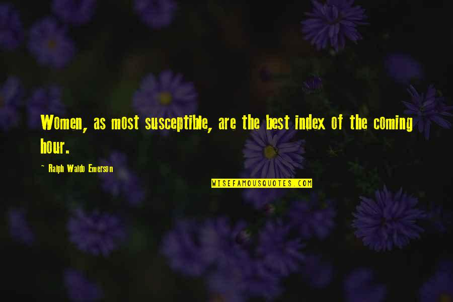 Best Ralph Quotes By Ralph Waldo Emerson: Women, as most susceptible, are the best index
