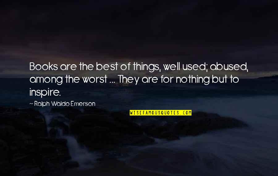 Best Ralph Quotes By Ralph Waldo Emerson: Books are the best of things, well used;