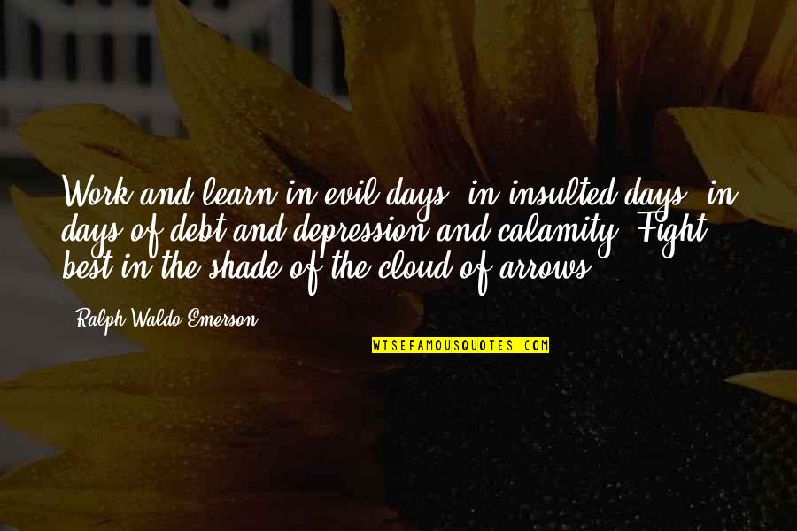 Best Ralph Quotes By Ralph Waldo Emerson: Work and learn in evil days, in insulted