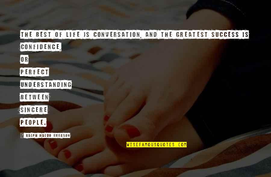 Best Ralph Quotes By Ralph Waldo Emerson: The best of life is conversation, and the