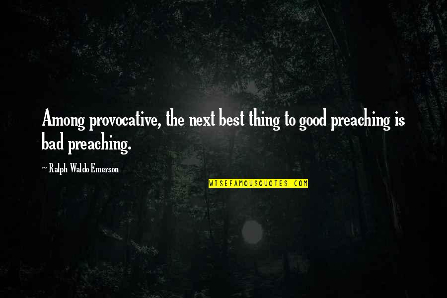 Best Ralph Quotes By Ralph Waldo Emerson: Among provocative, the next best thing to good