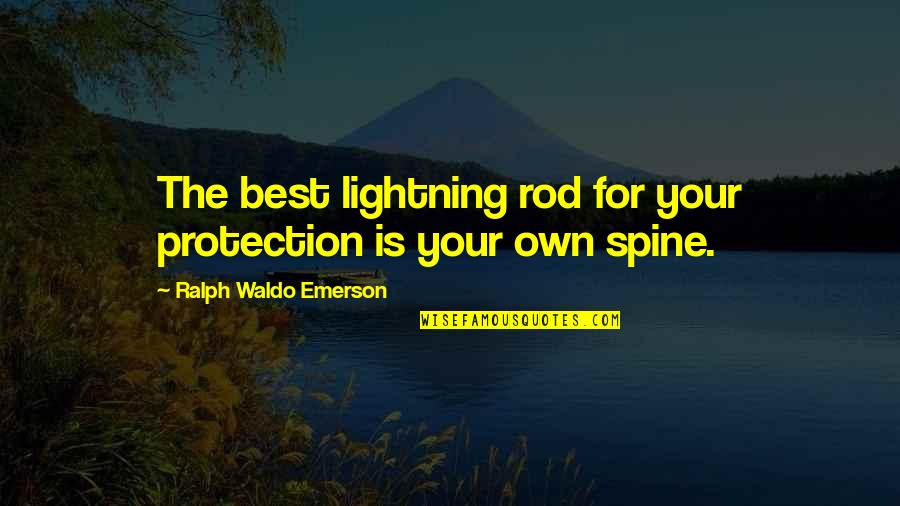 Best Ralph Quotes By Ralph Waldo Emerson: The best lightning rod for your protection is
