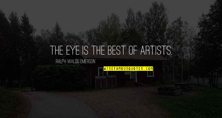 Best Ralph Quotes By Ralph Waldo Emerson: The eye is the best of artists.