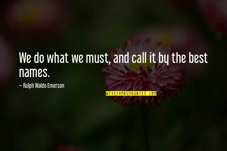 Best Ralph Quotes By Ralph Waldo Emerson: We do what we must, and call it