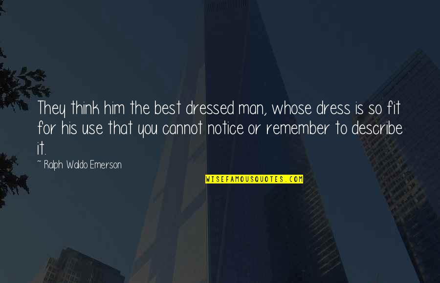 Best Ralph Quotes By Ralph Waldo Emerson: They think him the best dressed man, whose