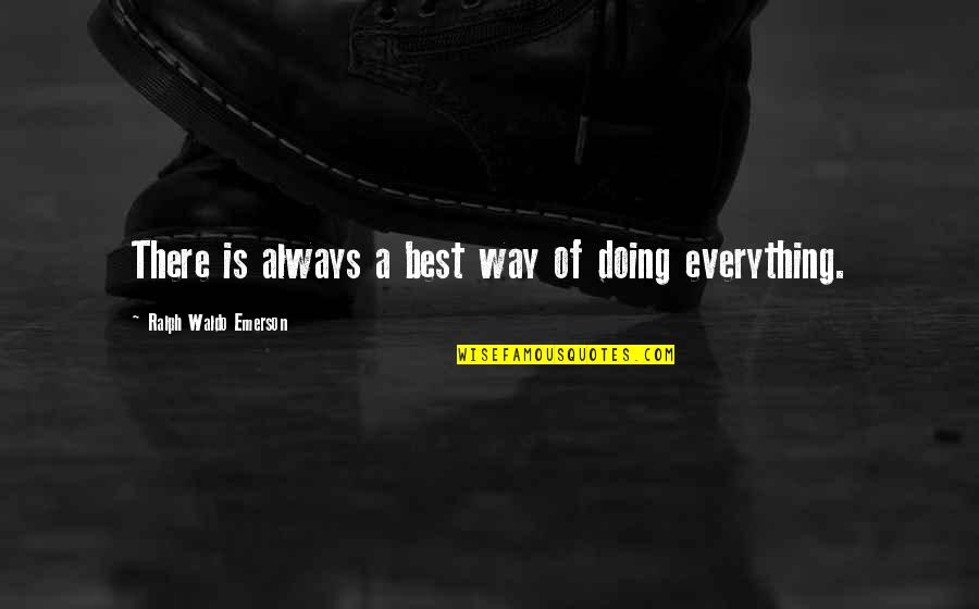 Best Ralph Quotes By Ralph Waldo Emerson: There is always a best way of doing