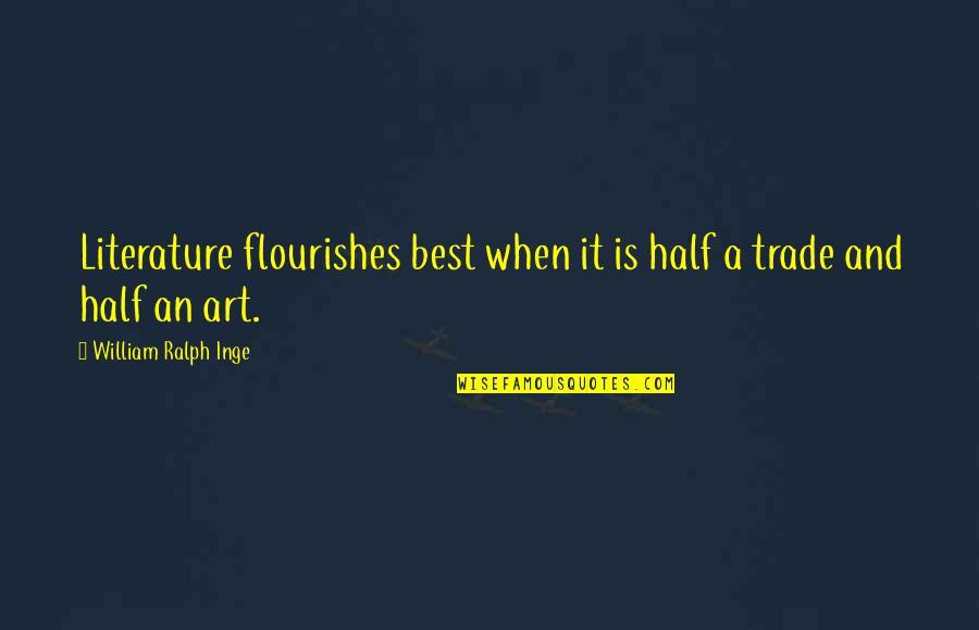 Best Ralph Quotes By William Ralph Inge: Literature flourishes best when it is half a
