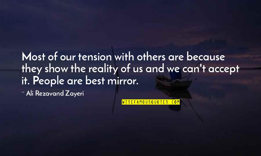 Best Reality Show Quotes By Ali Rezavand Zayeri: Most of our tension with others are because