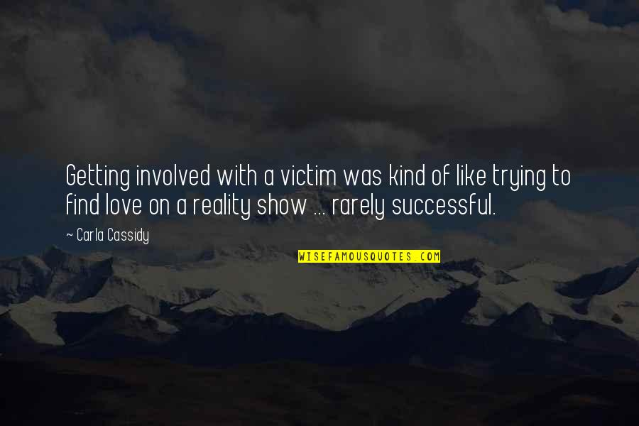 Best Reality Show Quotes By Carla Cassidy: Getting involved with a victim was kind of