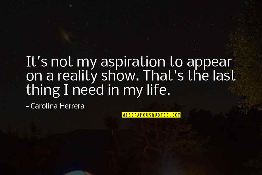 Best Reality Show Quotes By Carolina Herrera: It's not my aspiration to appear on a