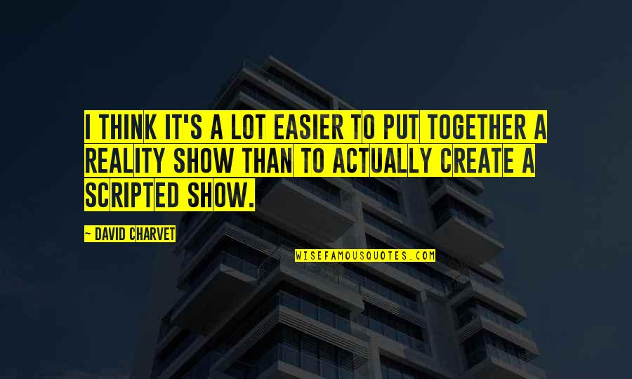 Best Reality Show Quotes By David Charvet: I think it's a lot easier to put