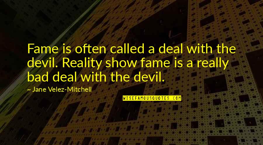 Best Reality Show Quotes By Jane Velez-Mitchell: Fame is often called a deal with the