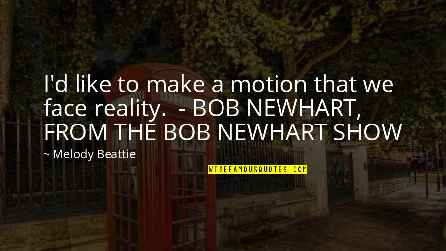 Best Reality Show Quotes By Melody Beattie: I'd like to make a motion that we