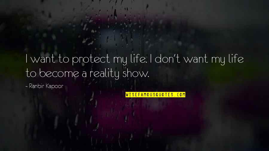 Best Reality Show Quotes By Ranbir Kapoor: I want to protect my life. I don't