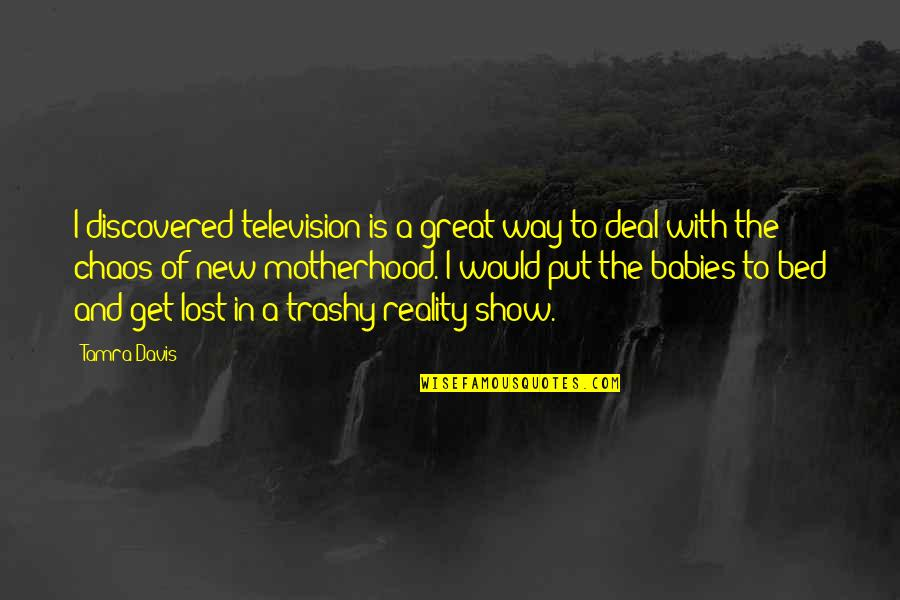 Best Reality Show Quotes By Tamra Davis: I discovered television is a great way to