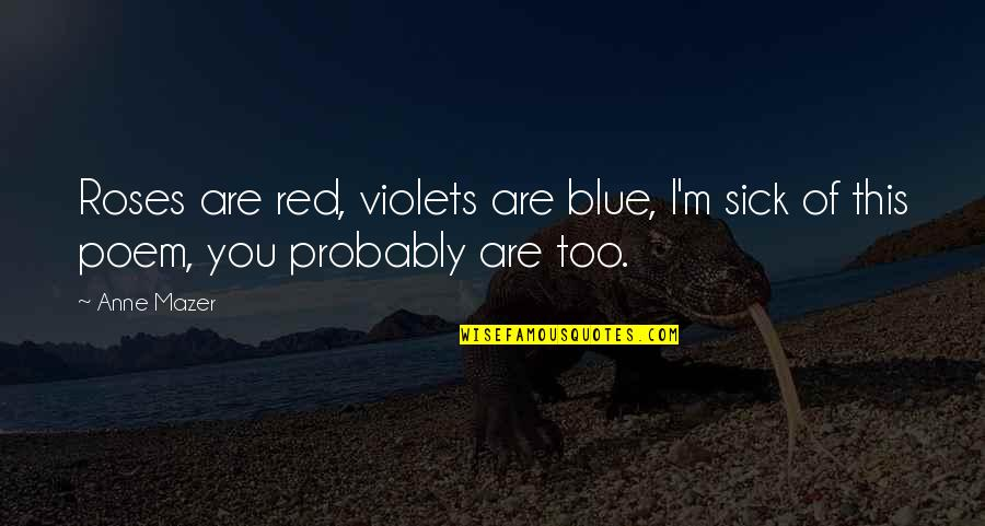 Best Red Vs Blue Quotes By Anne Mazer: Roses are red, violets are blue, I'm sick