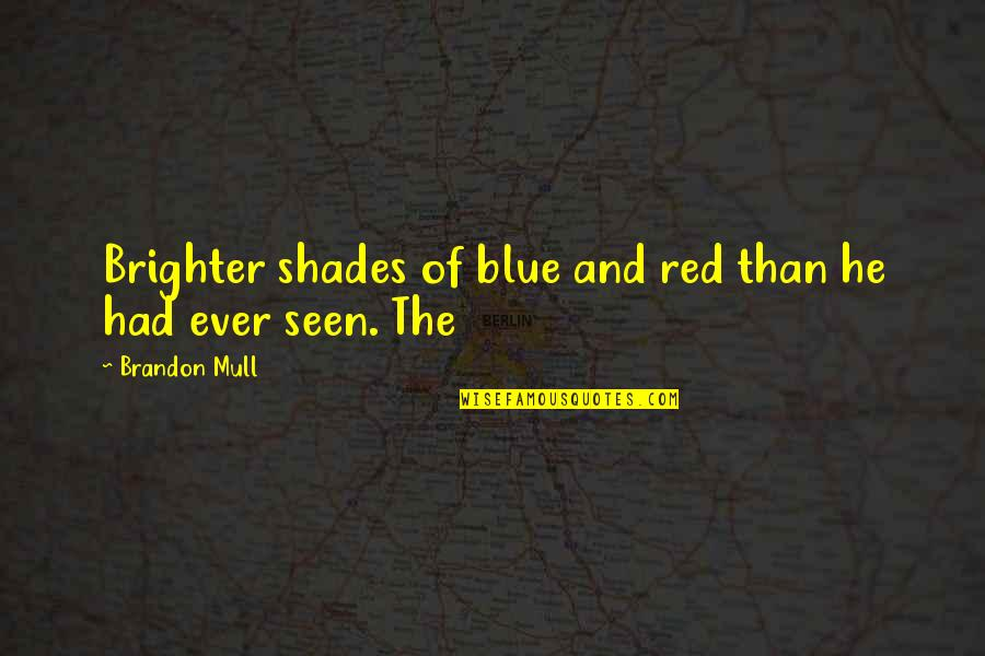 Best Red Vs Blue Quotes By Brandon Mull: Brighter shades of blue and red than he