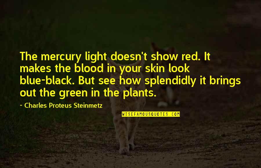 Best Red Vs Blue Quotes By Charles Proteus Steinmetz: The mercury light doesn't show red. It makes