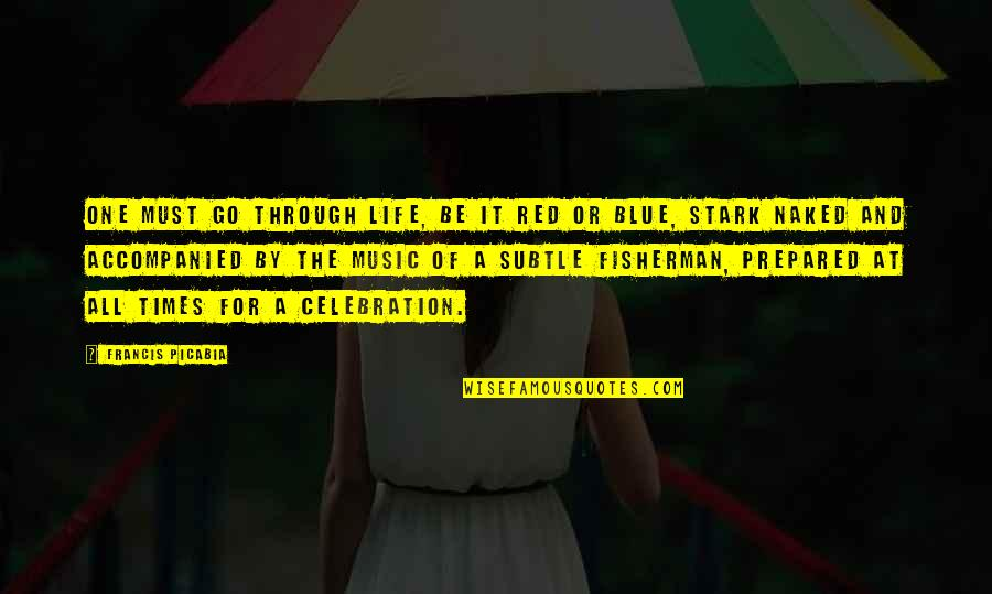 Best Red Vs Blue Quotes By Francis Picabia: One must go through life, be it red