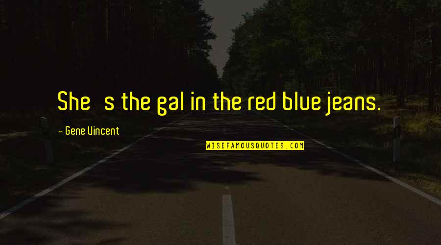 Best Red Vs Blue Quotes By Gene Vincent: She's the gal in the red blue jeans.