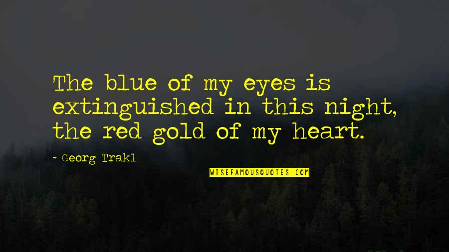 Best Red Vs Blue Quotes By Georg Trakl: The blue of my eyes is extinguished in