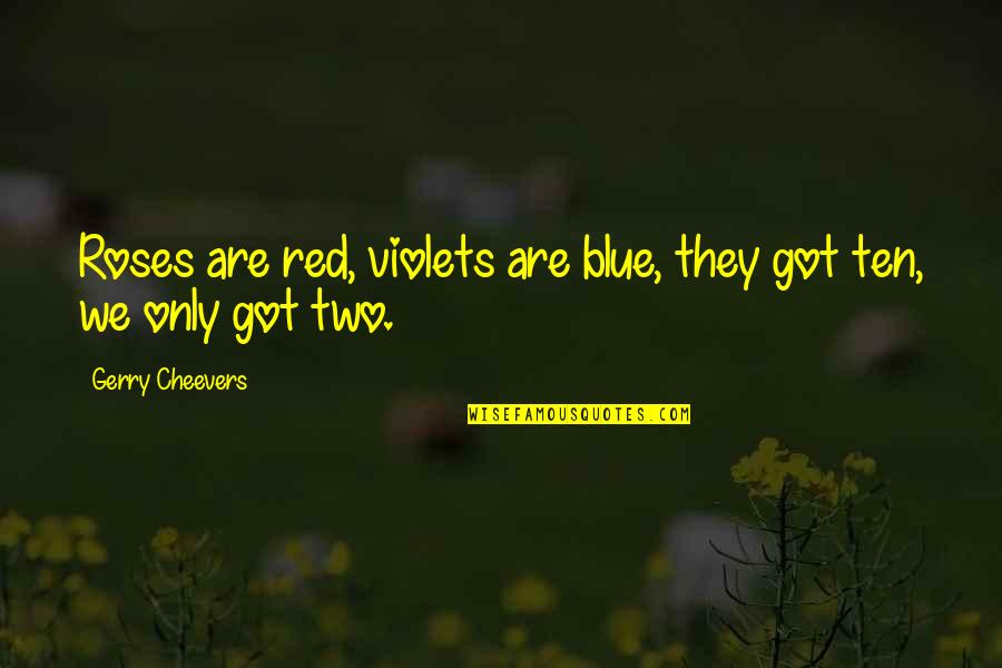 Best Red Vs Blue Quotes By Gerry Cheevers: Roses are red, violets are blue, they got