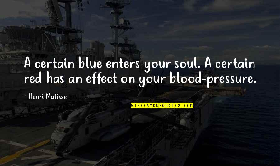 Best Red Vs Blue Quotes By Henri Matisse: A certain blue enters your soul. A certain