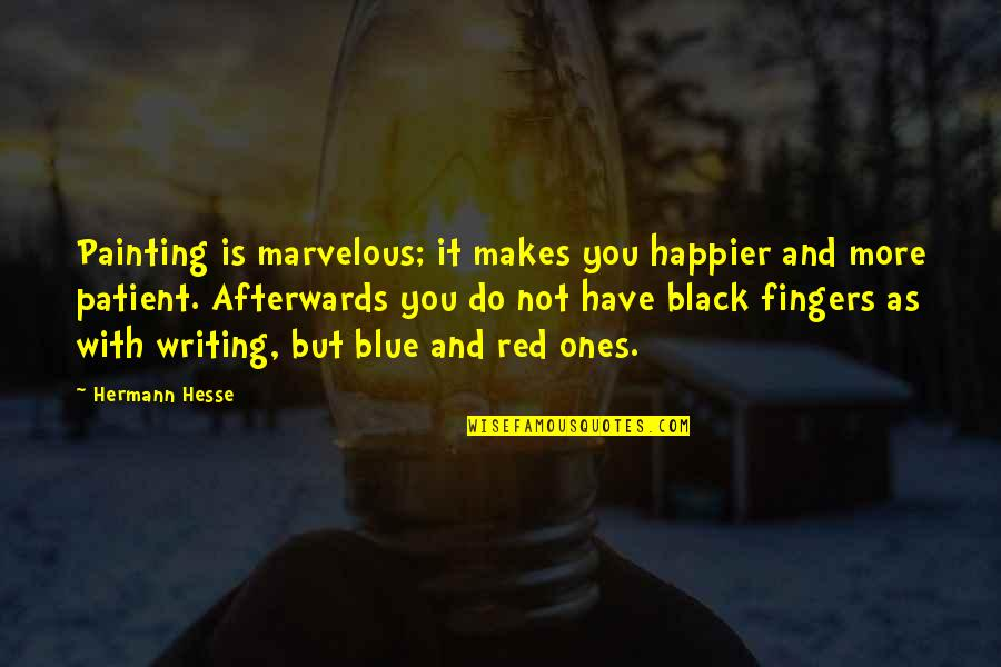 Best Red Vs Blue Quotes By Hermann Hesse: Painting is marvelous; it makes you happier and