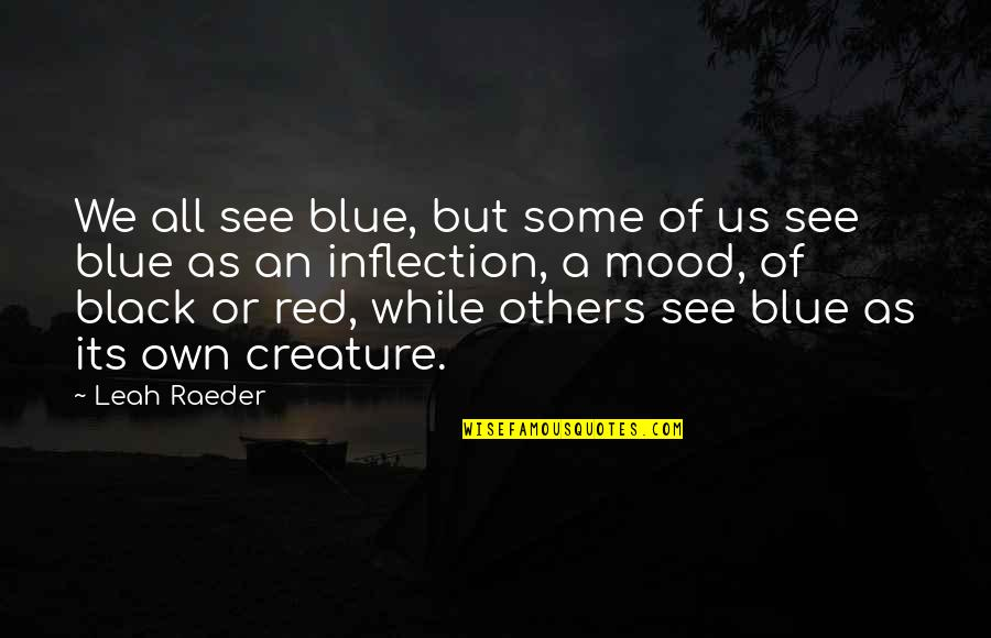 Best Red Vs Blue Quotes By Leah Raeder: We all see blue, but some of us