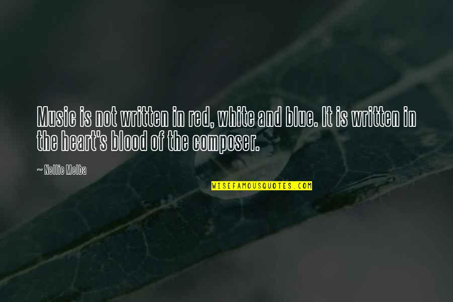 Best Red Vs Blue Quotes By Nellie Melba: Music is not written in red, white and