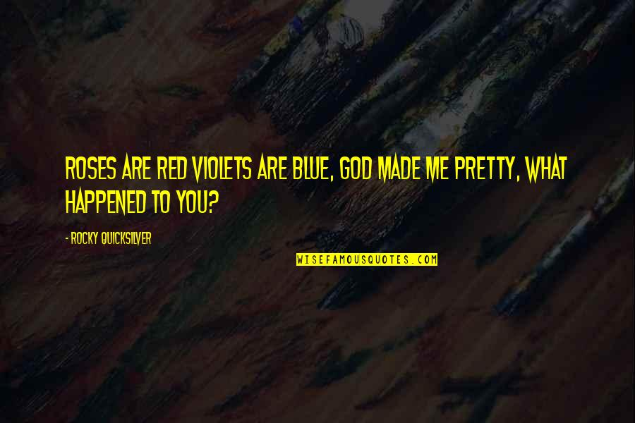 Best Red Vs Blue Quotes By Rocky Quicksilver: Roses are red violets are blue, God made