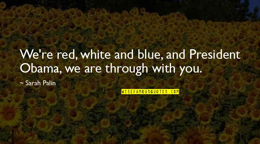Best Red Vs Blue Quotes By Sarah Palin: We're red, white and blue, and President Obama,