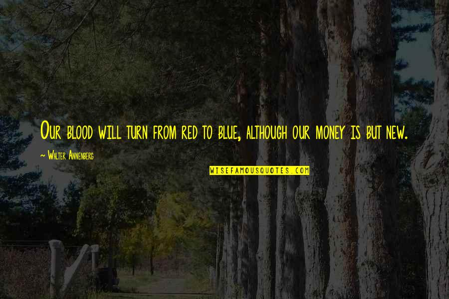 Best Red Vs Blue Quotes By Walter Annenberg: Our blood will turn from red to blue,