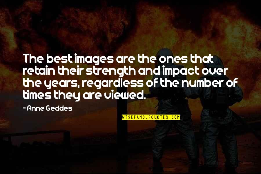 Best Regardless Quotes By Anne Geddes: The best images are the ones that retain