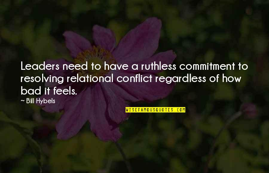 Best Regardless Quotes By Bill Hybels: Leaders need to have a ruthless commitment to