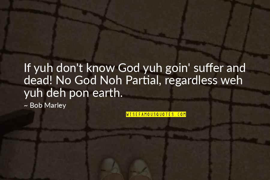Best Regardless Quotes By Bob Marley: If yuh don't know God yuh goin' suffer