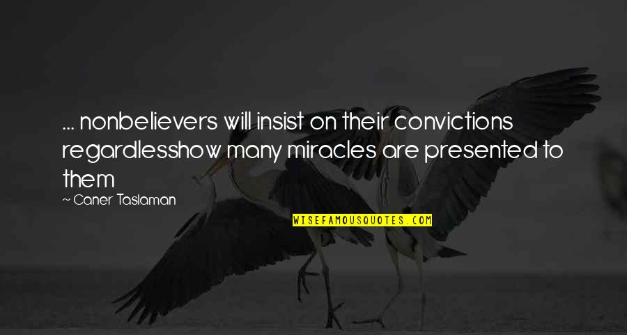 Best Regardless Quotes By Caner Taslaman: ... nonbelievers will insist on their convictions regardlesshow